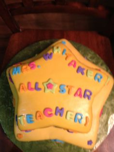A cake I made for the teacher I work with for teacher appreciation day.