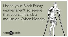 I hope your Black Friday injuries aren't so severe that you can't click a mouse on Cyber Monday. I hope your Black Friday injuries aren't so severe that you can't click a mouse on Cyber Monday. Cyber Monday Ads, Best Cyber Monday Deals, Sigmund Freud, Black Friday Funny, Blue Friday, Black Friday Deals Online, Funny Quotes, Funny Memes, Qoutes