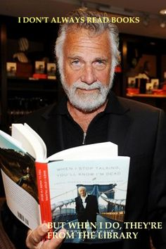 The most interesting man in the world reads library books. Library Memes, Library Quotes, Book Quotes, I Love Books, Books To Read, My Books, Library Card, Library Books, Local Library