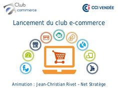 Lancement club e commerce vendee - net-stratege by RIVET Jean-Christian via slideshare