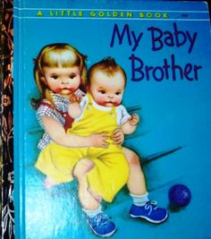 """My Baby Brother""  Little Golden Book, Eloise Wilkin    I loved all the books with Eloise Wilkin illustrations!"