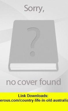 Country Life in Old Australia (9780670900145) Geoffrey Dutton , ISBN-10: 0670900141  , ISBN-13: 978-0670900145 ,  , tutorials , pdf , ebook , torrent , downloads , rapidshare , filesonic , hotfile , megaupload , fileserve