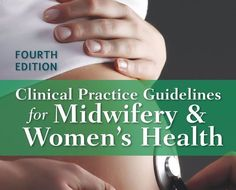Clinical Practice Guidelines for Midwifery and Women's Health by Cindy L....
