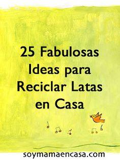 25 fabulosas ideas para reciclar latas en casa #reciclaje #manualidades  http://soymamaencasa.com/2013/03/25-ideas-para-reciclar-latas-manualidades.html