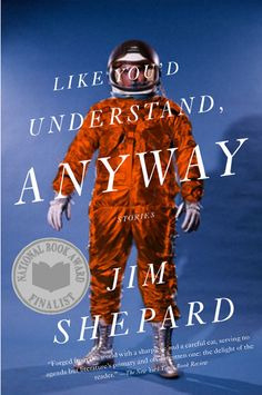 Like Youd Understand, Anyway (Vintage Contemporaries) Jim Shepard 0307277607 9780307277602 Shepard is a terrific mimic, and manages to give each one of his narrators a slightly different voice, wrinkling some stories with subtle i Great Books, New Books, John Gall, Best Book Covers, Ebook Cover, Book Cover Design, First Photo, 3 D, Literature
