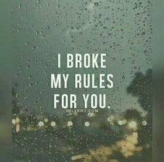I broke my rules for you