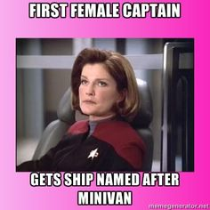 """Ok, first of all, Voyager was NOT Janeway's first ship.  Second of all, I'm pretty sure it was named """"Voyager"""" because it was made for deep space missions. The fact that it has the same name as a minivan is a complete coincidence.  Also, Janeway wasn't the first female captain in Starfleet, just in a Star Trek Series.  And she's a pretty amazing captain too."""