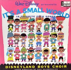 It's A Small World - my favorite album when I was a kid - and my favorite ride at Disney World!