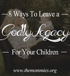 8 Ways to Leave a Godly Legacy For Your Chidren