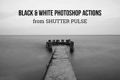 Black & White Photoshop Actions by Shutter Pulse on Creative Market