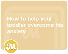 How to help your toddler overcome his anxiety