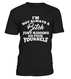 I'm Not Always A Bitch...  Funny Oktoberfest T-shirt, Best Oktoberfest T-shirt