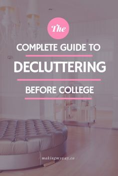 The Complete Guide To Decluttering Your Room Before College
