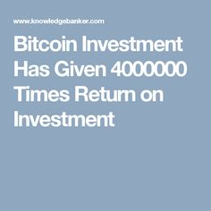 Bitcoin has given huge returns on investment. No other investment instrument, stock or index has given such huge returns 4000000 times!