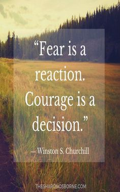 QUOTE- Fear is a reaction.  Courage is a decision.  - Winston S. Churchill #TheSharonOsborne