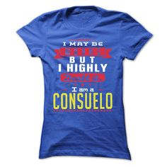 I May Be Wrong But ᐂ I Highly Doubt It I Am A ᓂ  CONSUELO - T Shirt, Hoodie, Hoodies, Year,Name, BirthdayI May Be Wrong But I Highly Doubt It I Am A  CONSUELO - T Shirt, Hoodie, Hoodies, Year,Name, BirthdayI May Be Wrong But I Highly Doubt It I Am A  CONSUELO  T Shirt, Hoodie, Hoodies, Year,Name, Birthday