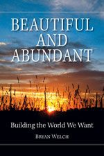 """Beautiful and Abundant -As a practical guide, it offers a process for making our current lifestyles more sustainable and inspires us to look beyond the immediate obstacles to nurture the """"destination fixation"""" that stimulates all of humanity's greatest achievement."""