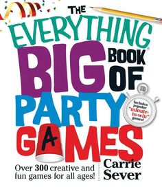 The Everything Big Book of Party Games: Over 300 Creative and Fun Games for All Ages!