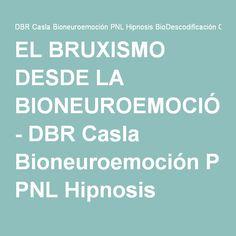 EL BRUXISMO DESDE LA BIONEUROEMOCIÓN - DBR Casla Bioneuroemoción PNL Hipnosis BioDescodificación Consulta Online & Presencial