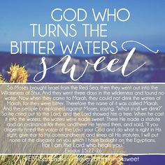 God who turns the bitter waters sweet.