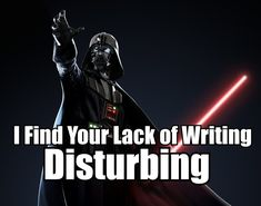 """I find your lack of writing disturbing."" - Darth Vader #quotes #writing *"