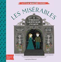 Les Miserables: A BabyLit® French Language Primer (BabyLi... http://smile.amazon.com/dp/1423642287/ref=cm_sw_r_pi_dp_6Vhrxb0X2561J