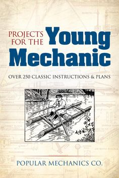 Projects for the Young Mechanic by Popular Mechanics Co. From creating artificial pearls to building a steam boiler, these vintage projects for indoors and outdoors offer a tremendous range of possibilities. Over 250 classic plans and instructions explain how to make model airplanes, greeting cards, a motion-picture camera, a radiophone, a cipher code, motor-driven sleds, and other projects. Drawn from the best of Popular Mechanics magazines from the 1910s and '20s,...