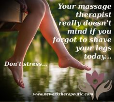 Today is a good day for a massage! Fact: we don't mind if you haven't shaved your legs! ...It's time to relax... Relax, massage, holistic, therapeutic, Newark, England, uk www.newarktherapeutic.com