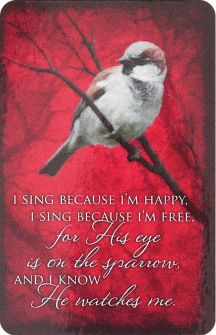 I sing because I'm happy, I sing because I'm free, His Eye is on the Sparrow, and I know He watches me ♪♪