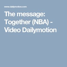 The message: Together (NBA) - Video Dailymotion
