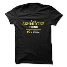 Its A SCHMIDTKE thing, you wouldnt understand !! - #gift for guys #teacher gift