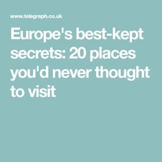 Europe's best-kept secrets: 20 places you'd never thought to visit
