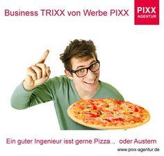 #Business TRIXX von #Werbe PIXX Ein guter #Ingenieur isst gerne #Pizza... oder #Austern  www.pixx-agentur.de