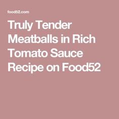 Truly Tender Meatballs in Rich Tomato Sauce Recipe on Food52