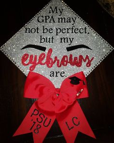 my GPA may not be perfect but my eyebrows are grad cap idea ★·. My GPA may not be perfect, Cosmetology Graduation, Nursing Graduation, Graduation Diy, High School Graduation, Graduation Pictures, Ob Nursing, Graduation Makeup, Nursing Schools, Senior Pictures