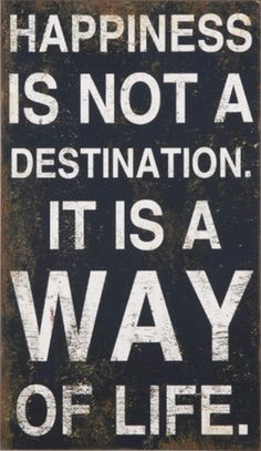 Happiness Is Not A Destination ... It Is A Way Of Life. #truth #quote