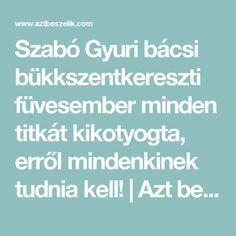 Szabó Gyuri bácsi bükkszentkereszti füvesember minden titkát kikotyogta, erről mindenkinek tudnia kell!   Azt beszélik