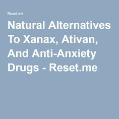 Natural Alternatives To Xanax, Ativan, And Anti-Anxiety Drugs - Reset.me