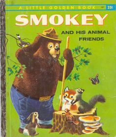 Smokey the Bear - 1960 Little Golden Book, it's before my time but I had one when I was little