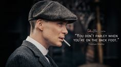 Thomas Shelby: You don't parley when you're on the back foot.  More on: http://www.magicalquote.com/series/peaky-blinders/ #peakyblinders   #peakyblindersquotes