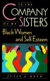 """""""In the Company of My Sisters: Black Women and Self-Esteem"""" by Julia A. Boyd"""