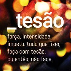 Ter TESÃO!!! se seu relacionamento amoroso não tem, então não é amoroso; 😎 se na sua profissão não te dá, então é só um trabalho.😉 #Brasil #sp #RioPreto #pensamentos #frase