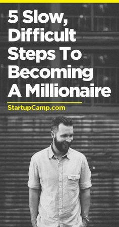 5 Slow, Difficult (but realistic) Steps to Becoming a Millionaire - Love this article and how it focuses on creating value and on people