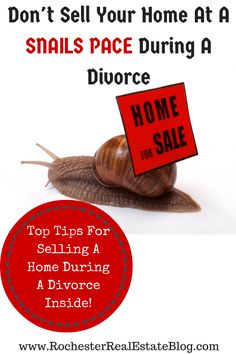 Don't Sell Your Home At A SNAILS PACE During A Divorce - Top Tips On How To Sell A Home During A Divorce Inside - http://www.rochesterrealestateblog.com/how-to-sell-a-home-while-going-through-a-divorce/ via @KyleHiscockRE