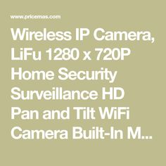 Wireless IP Camera, LiFu 1280 x 720P Home Security Surveillance HD Pan and Tilt WiFi Camera Built-In Microphone with Night Vision for Pet, Baby Video Monitoring for $59.99.