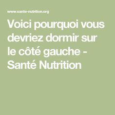 Voici pourquoi vous devriez dormir sur le côté gauche - Santé Nutrition