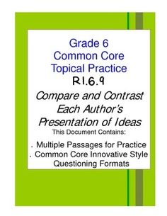 GRADE 6 COMMON CORE READING TOPICAL PRACTICE  This document includes four passages of topical review of Common Core Standard RI.6.9 which asks students to compare the presentation of ideas of two different authors.