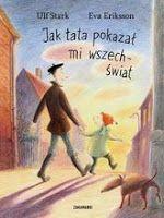 """Śmieciuszek życiowy, czyli co u Bazyla piszczy.: """"Jak tata pokazał mi wszechświat"""" Ulf Stark"""