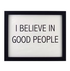Yes, this. :: I Believe in Good People Print by Fifi du Vie