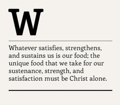 Whatever satisfies, strengthens, and sustains us is our food; the unique food that we take for our sustenance, strength, and satisfaction must be Christ alone. Amen! More at www.agodman.com
